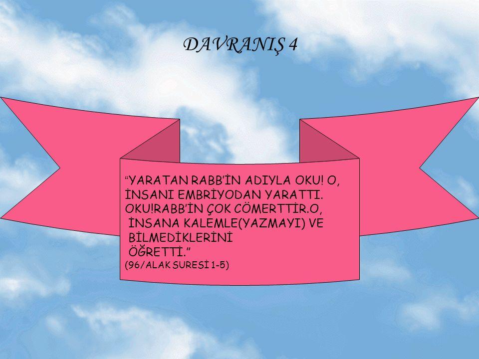 DAVRANIŞ 3 Vahiy meleği Cebrail Hz.Peygambere göründü ve, OKU! dedi.