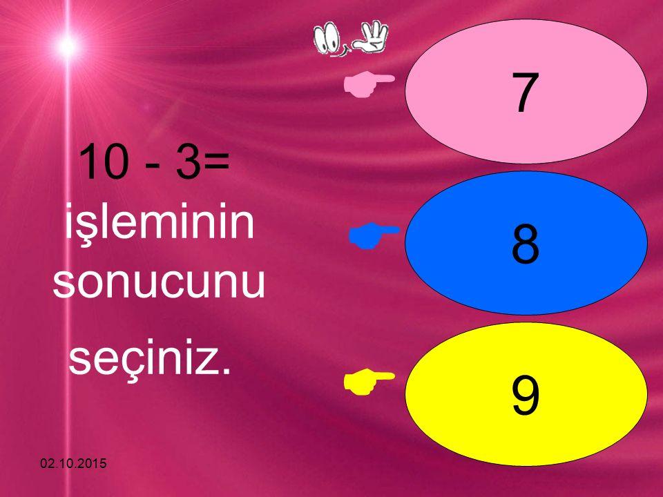 02.10.2015 9 - 3= işleminin sonucunu seçiniz. 7 6 5   