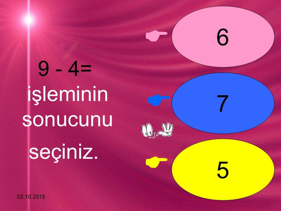 02.10.2015    7 8 9 10 - 3= işleminin sonucunu seçiniz.