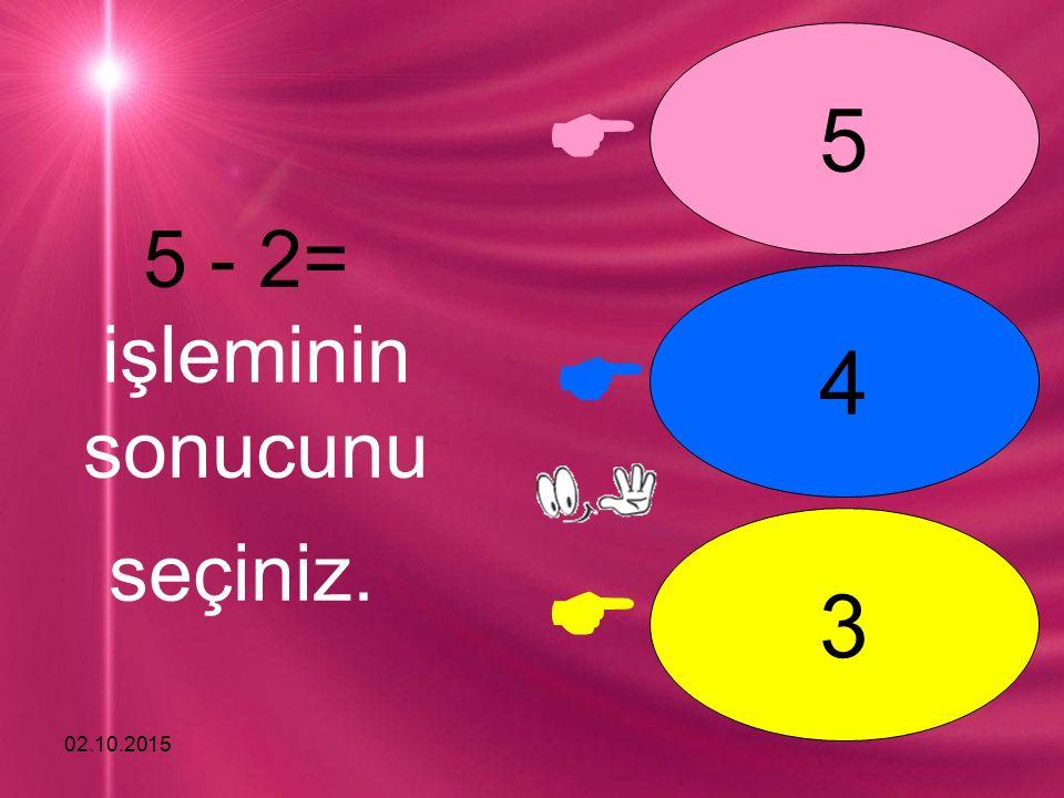 02.10.2015    5 6 7 8 - 3= işleminin sonucunu seçiniz.