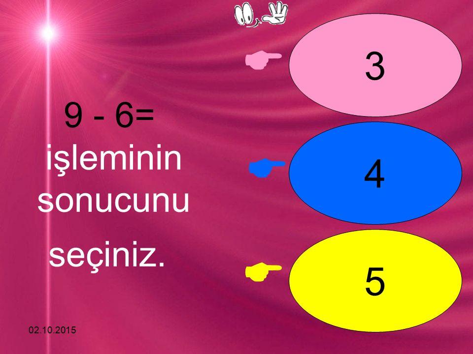 02.10.2015    3 4 5 9 - 6= işleminin sonucunu seçiniz.