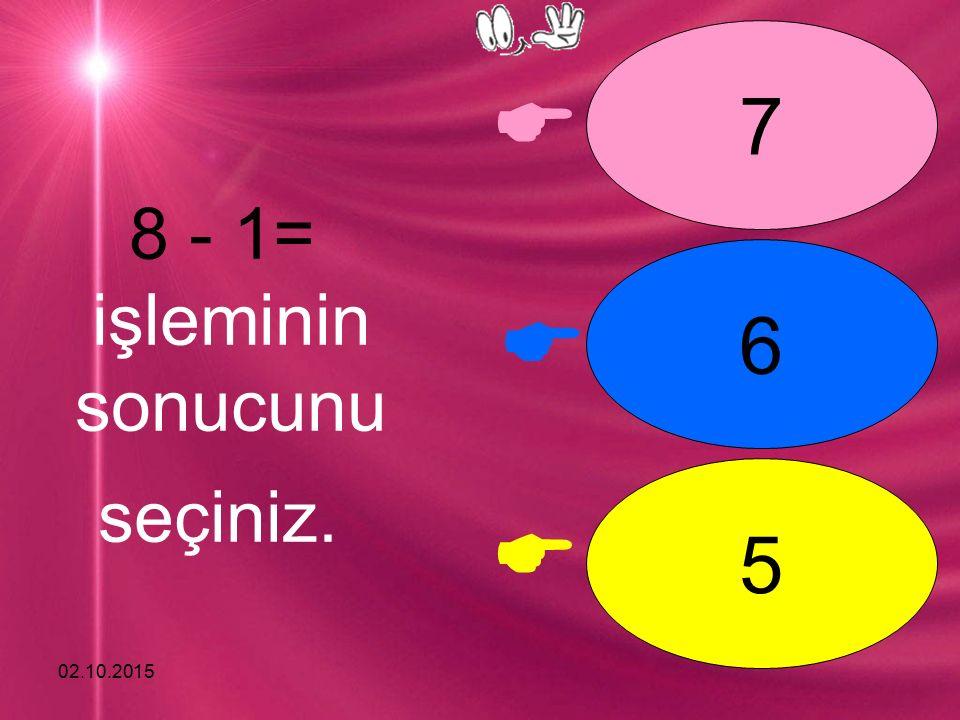 02.10.2015    7 6 5 8 - 1= işleminin sonucunu seçiniz.