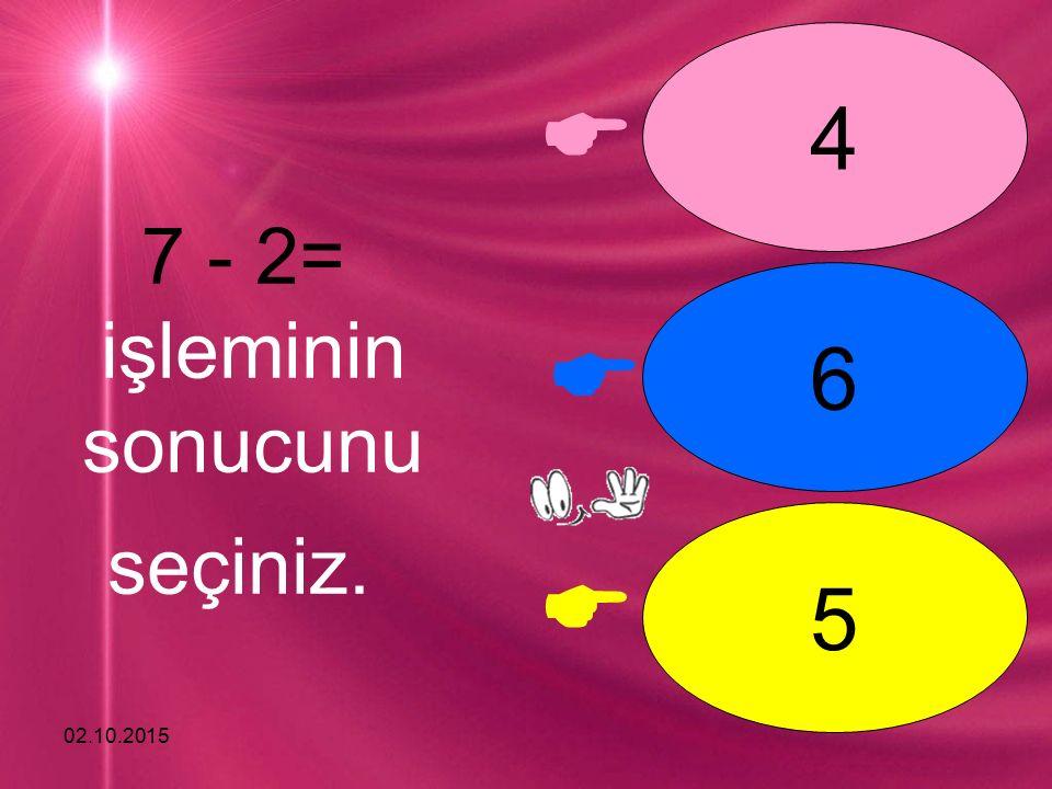 02.10.2015    5 4 6 7 - 2= işleminin sonucunu seçiniz.