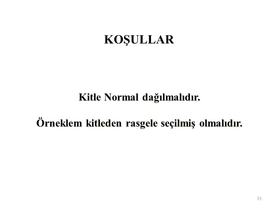 KOŞULLAR Kitle Normal dağılmalıdır.Örneklem kitleden rasgele seçilmiş olmalıdır.