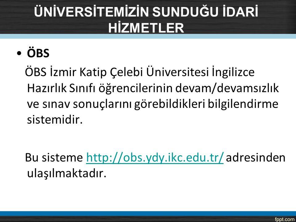 ÜNİVERSİTEMİZİN SUNDUĞU İDARİ HİZMETLER ÖBS ÖBS İzmir Katip Çelebi Üniversitesi İngilizce Hazırlık Sınıfı öğrencilerinin devam/devamsızlık ve sınav so