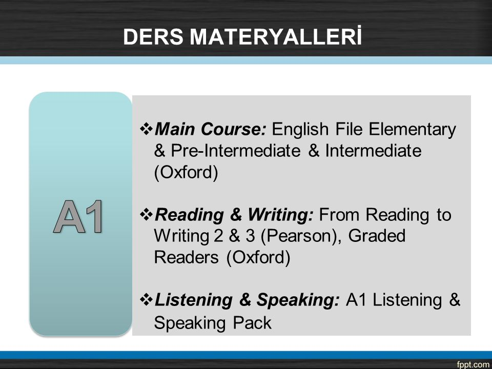 DERS MATERYALLERİ  Main Course: English File Elementary & Pre-Intermediate & Intermediate (Oxford)  Reading & Writing: From Reading to Writing 2 & 3