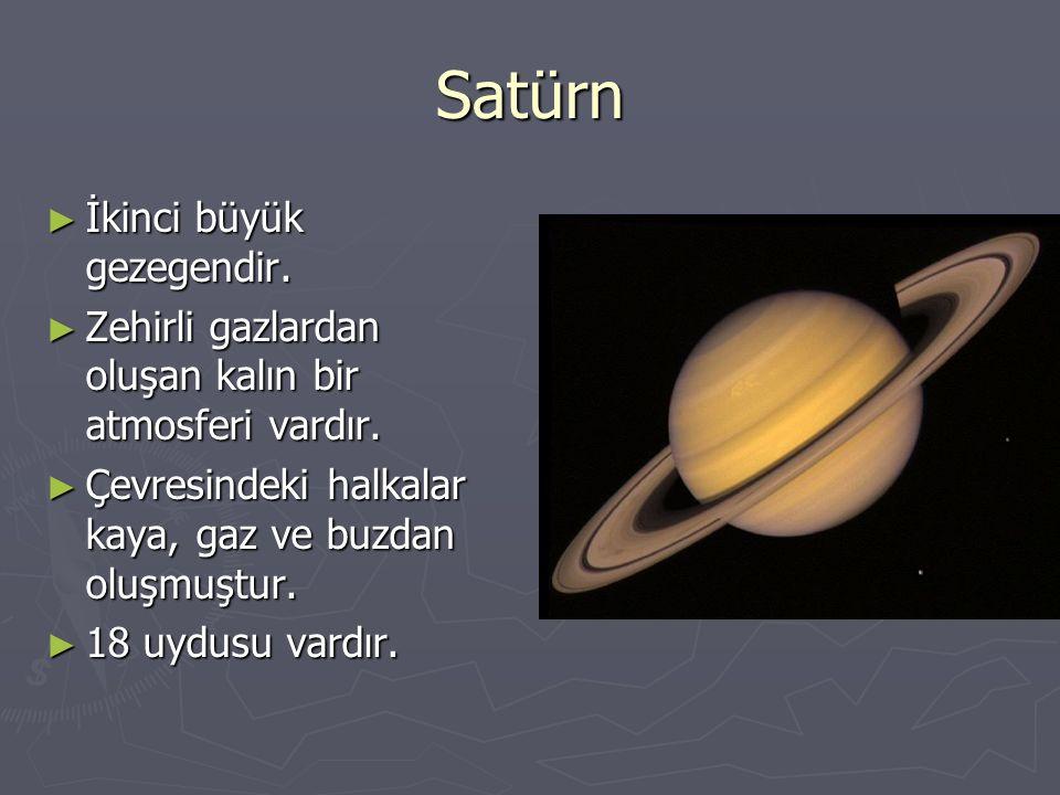 Satürn ► İkinci büyük gezegendir. ► Zehirli gazlardan oluşan kalın bir atmosferi vardır. ► Çevresindeki halkalar kaya, gaz ve buzdan oluşmuştur. ► 18