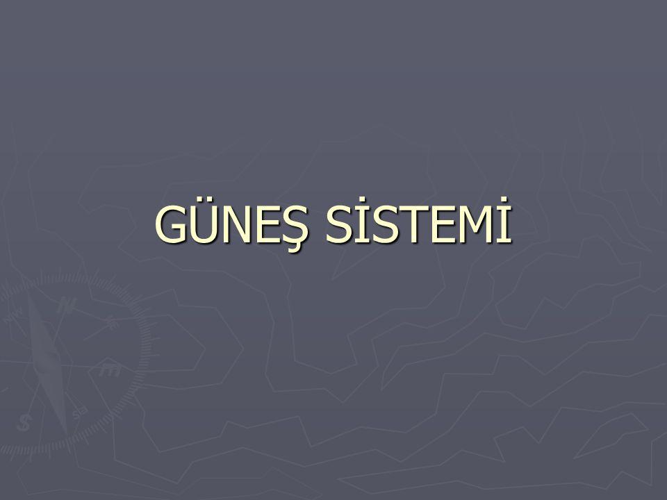 ► Gezegenler ve uyduları ile Güneş'in oluşturduğu sisteme güneş sistemi adı verilir.