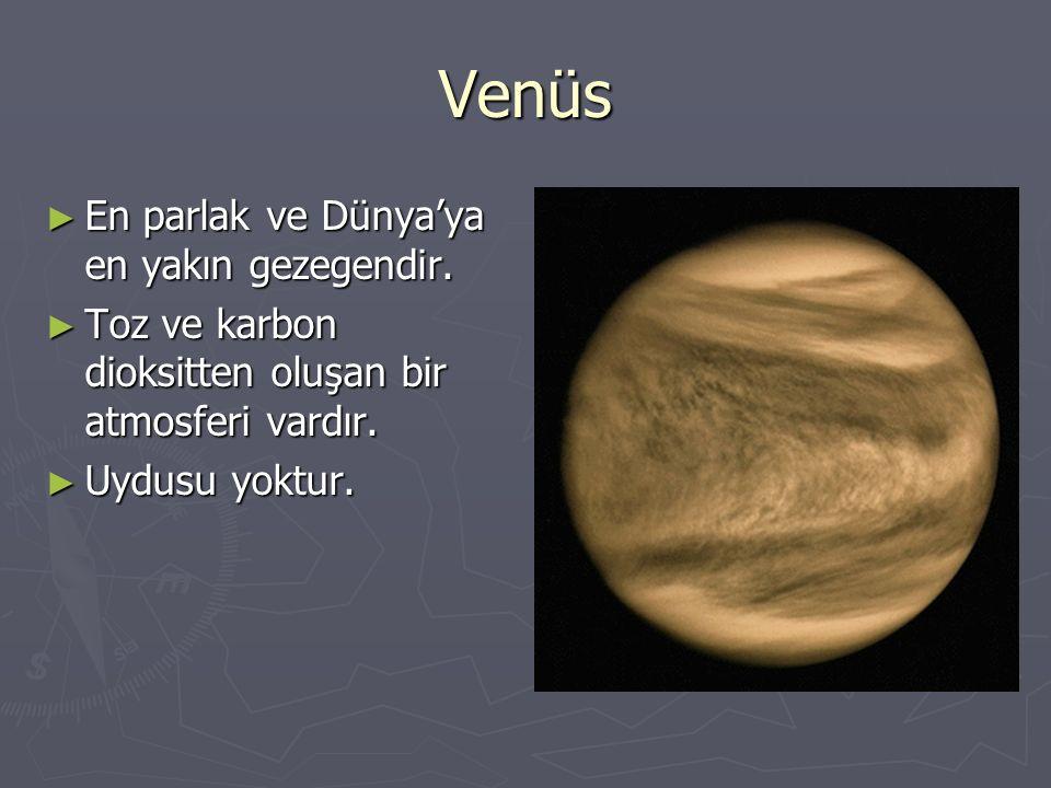 Venüs ► En parlak ve Dünya'ya en yakın gezegendir. ► Toz ve karbon dioksitten oluşan bir atmosferi vardır. ► Uydusu yoktur.