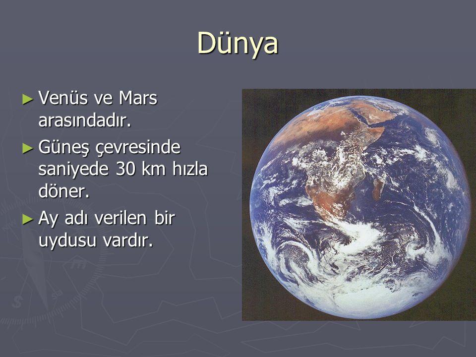 Dünya ► Venüs ve Mars arasındadır. ► Güneş çevresinde saniyede 30 km hızla döner. ► Ay adı verilen bir uydusu vardır.