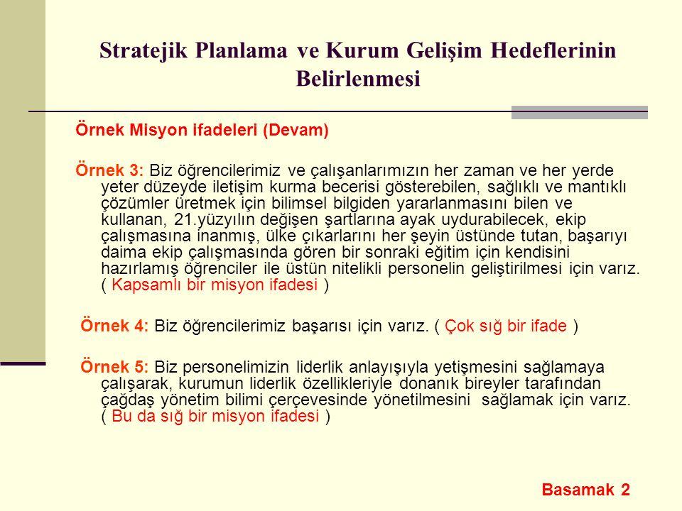 Stratejik Planlama ve Kurum Gelişim Hedeflerinin Belirlenmesi Örnek Misyon ifadeleri (Devam) Örnek 3: Biz öğrencilerimiz ve çalışanlarımızın her zaman