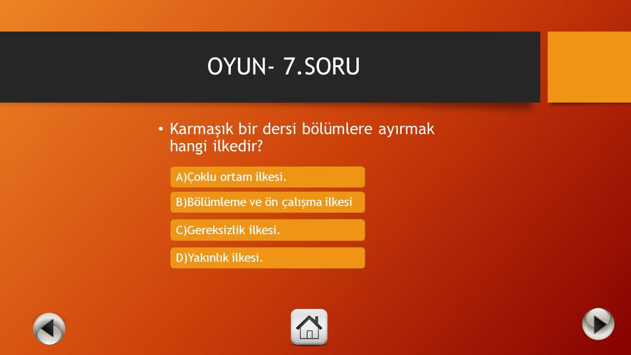 OYUN- 6.SORU Aşağıdakilerden hangisi kişiselleştirme ilkesinde kullanılan bir yöntemdir? A)Samimi bir dil kullanılmalıdır. B)Yazı ve görsel aynı ekran