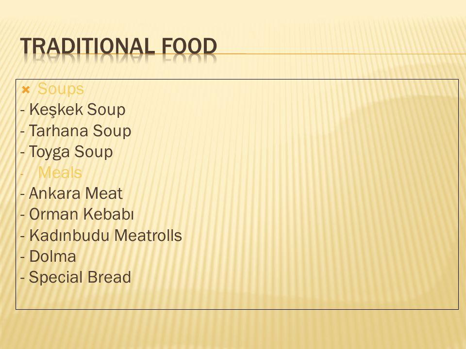  Soups - Keşkek Soup - Tarhana Soup - Toyga Soup - Meals - Ankara Meat - Orman Kebabı - Kadınbudu Meatrolls - Dolma - Special Bread
