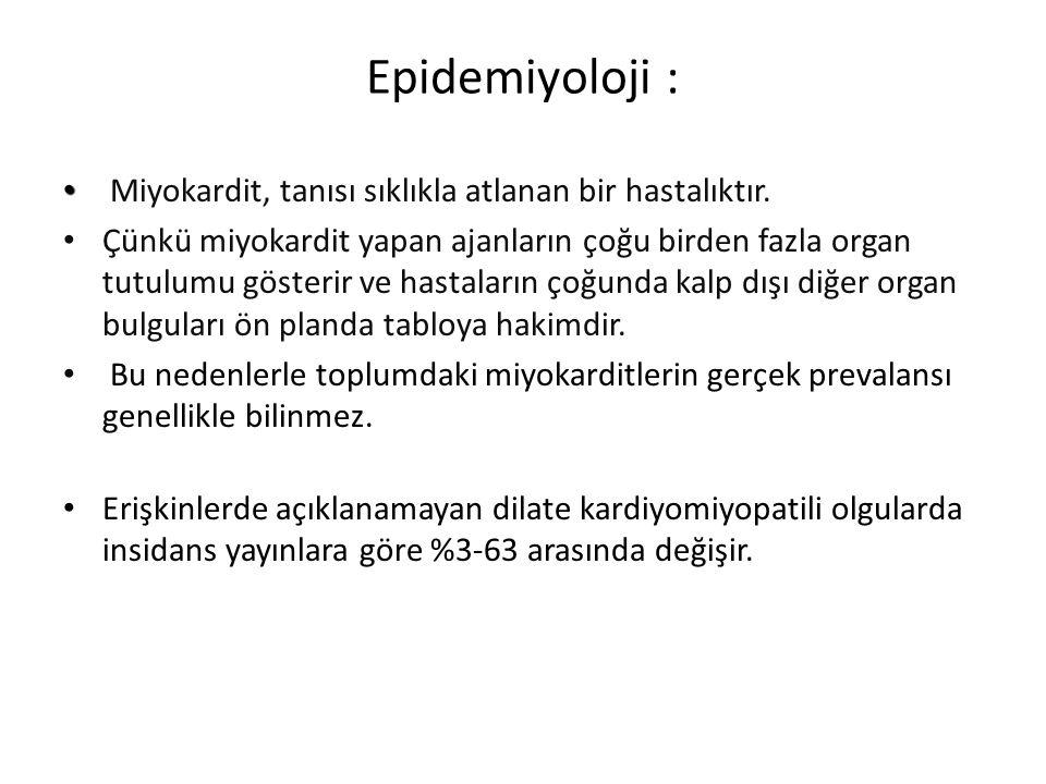 Epidemiyoloji : Miyokardit, tanısı sıklıkla atlanan bir hastalıktır. Çünkü miyokardit yapan ajanların çoğu birden fazla organ tutulumu gösterir ve has