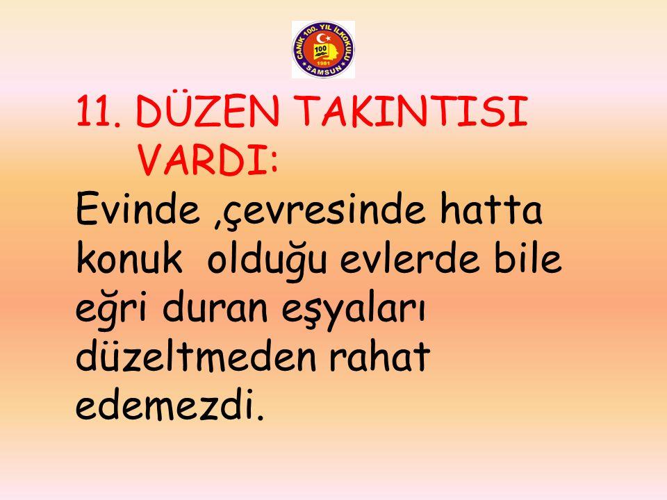 10. RUMELİ ŞİVESİ: Özenli ve temiz bir Türkçe konuşurdu. Ancak bazı kelimeleri Rumeli şivesiyle telaffuz ederdi.