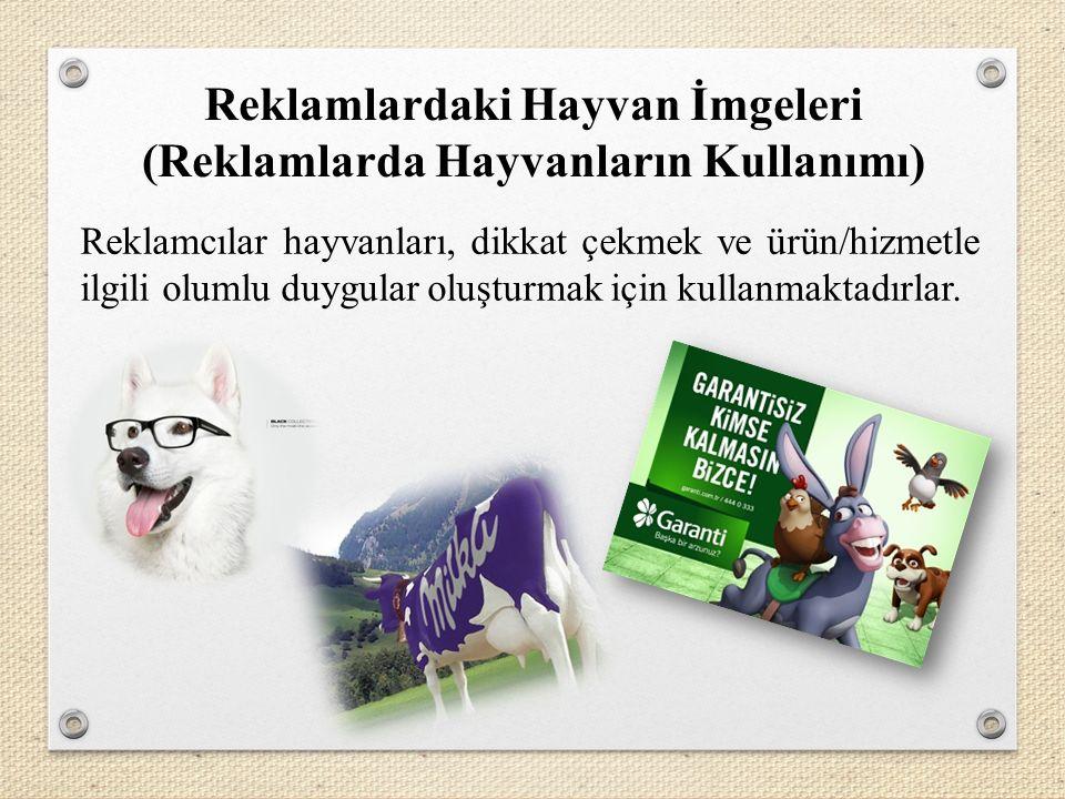 Reklamlardaki Hayvan İmgeleri (Reklamlarda Hayvanların Kullanımı) Reklamcılar hayvanları, dikkat çekmek ve ürün/hizmetle ilgili olumlu duygular oluşturmak için kullanmaktadırlar.