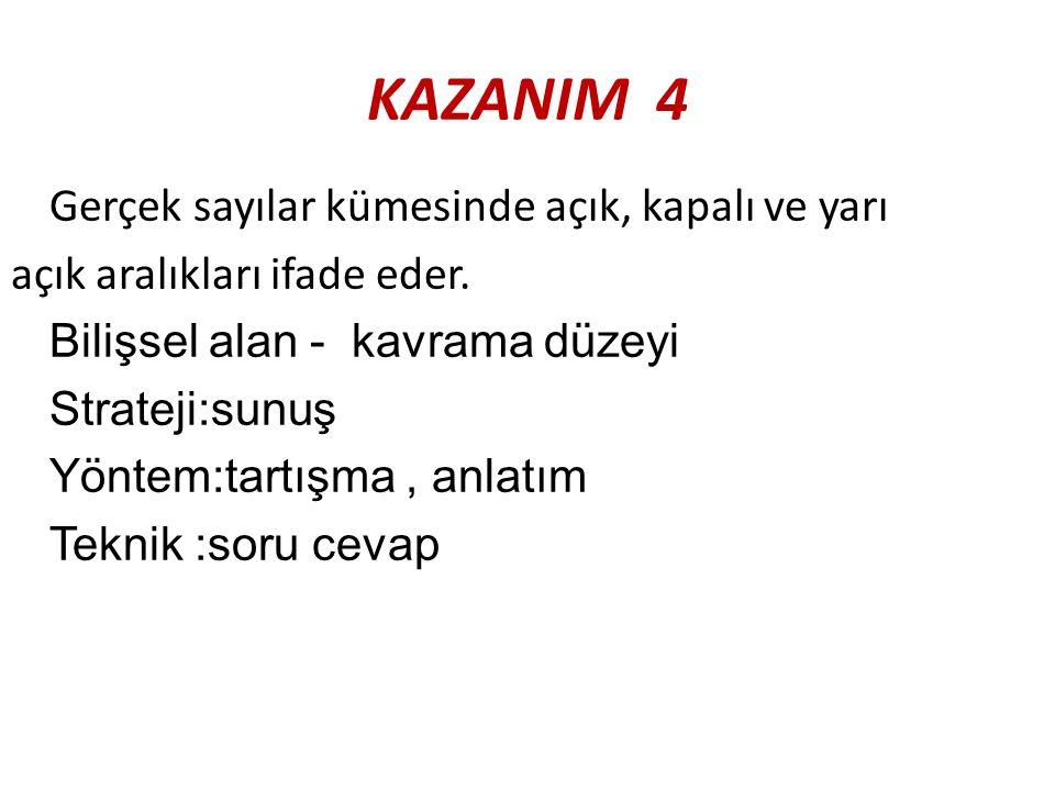 KAZANIM 4 Gerçek sayılar kümesinde açık, kapalı ve yarı açık aralıkları ifade eder.
