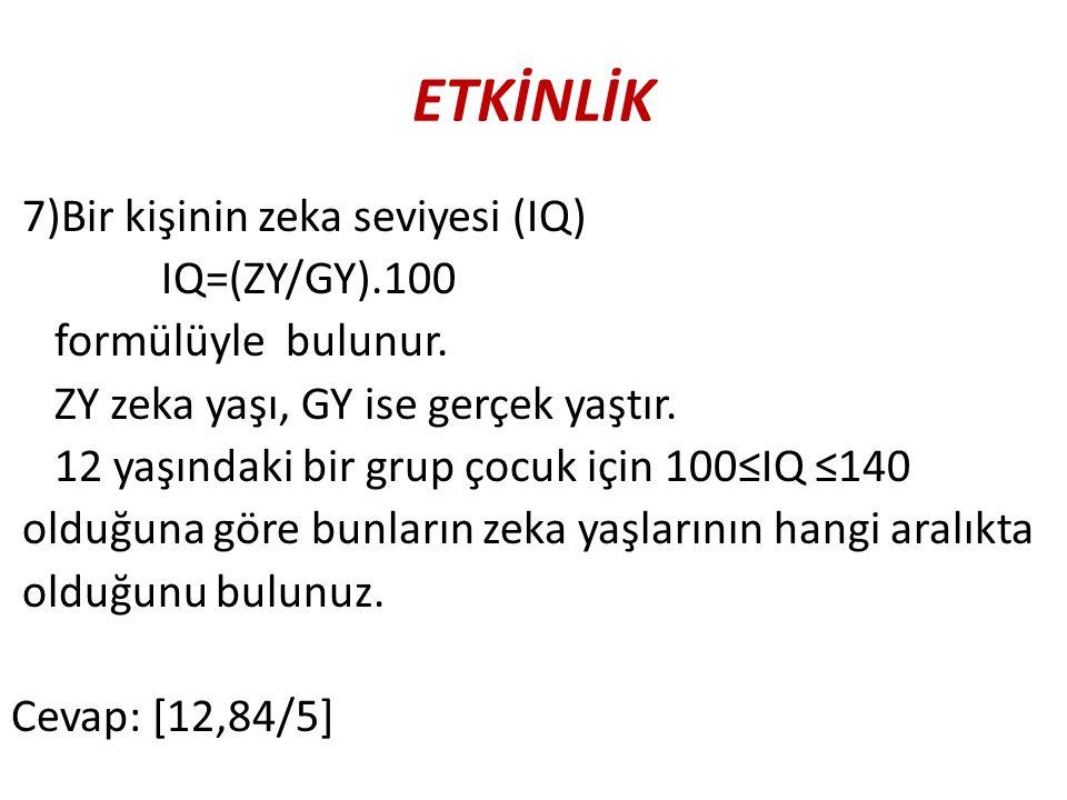ETKİNLİK 7)Bir kişinin zeka seviyesi (IQ) IQ=(ZY/GY).100 formülüyle bulunur.