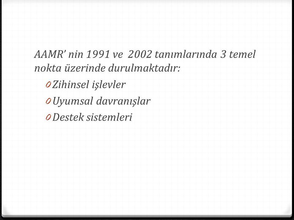 AAMR' nin 1991 ve 2002 tanımlarında 3 temel nokta üzerinde durulmaktadır: 0 Zihinsel işlevler 0 Uyumsal davranışlar 0 Destek sistemleri