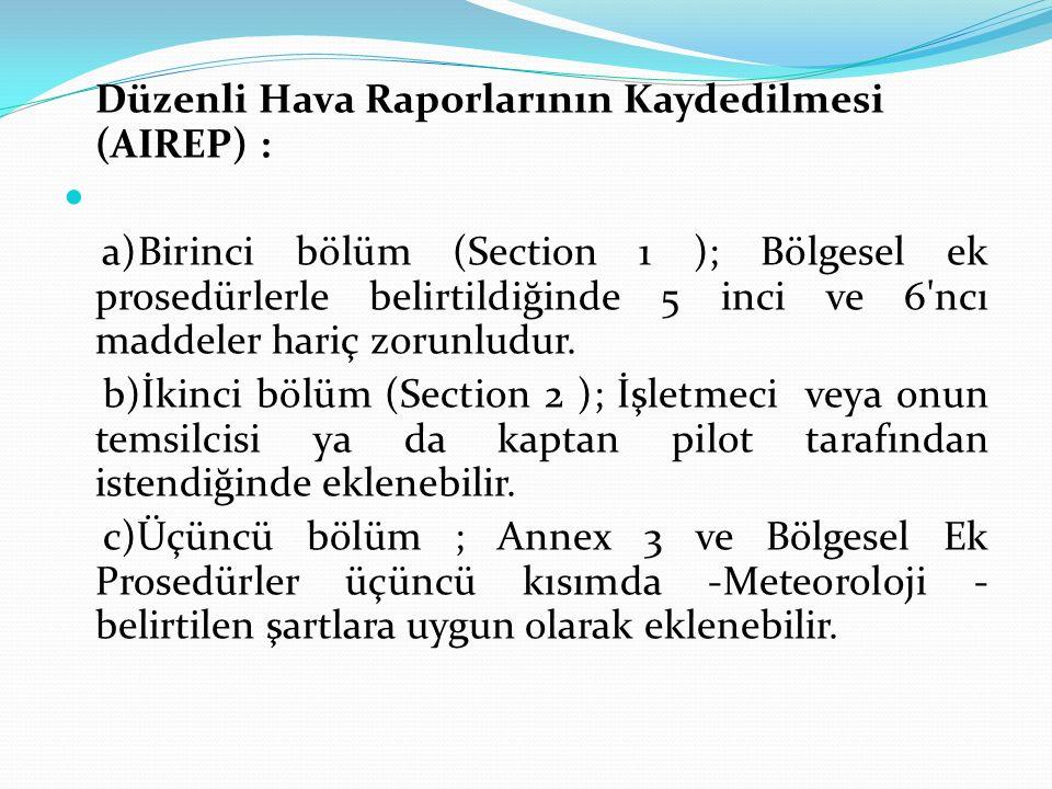 Düzenli Hava Raporlarının Kaydedilmesi (AIREP) : a)Birinci bölüm (Section 1 ); Bölgesel ek prosedürlerle belirtildiğinde 5 inci ve 6'ncı maddeler hari