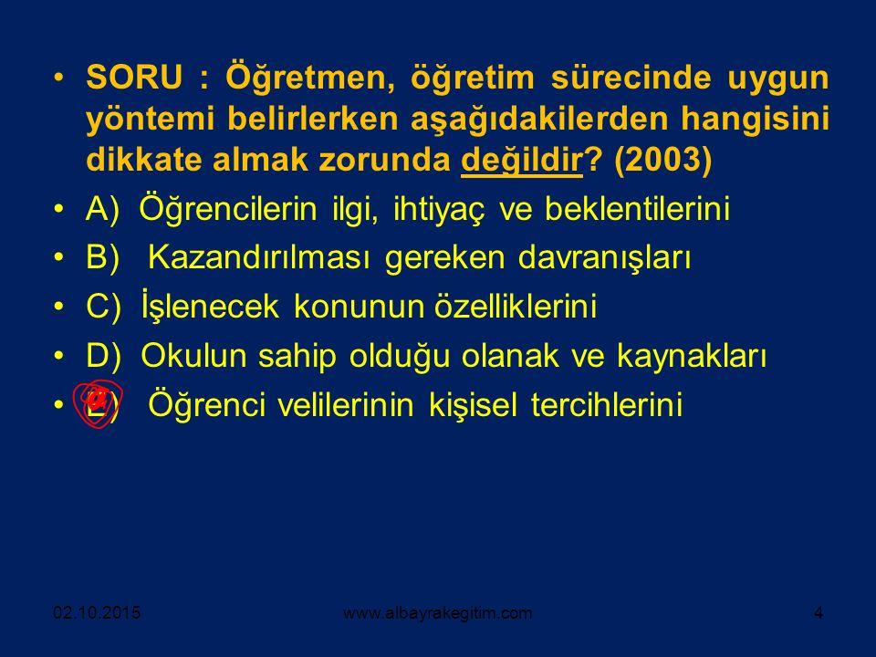 SORU : Öğretmen, öğretim sürecinde uygun yöntemi belirlerken aşağıdakilerden hangisini dikkate almak zorunda değildir? (2003) A) Öğrencilerin ilgi, ih