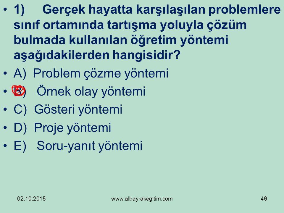 1) Gerçek hayatta karşılaşılan problemlere sınıf ortamında tartışma yoluyla çözüm bulmada kullanılan öğretim yöntemi aşağıdakilerden hangisidir? A) Pr