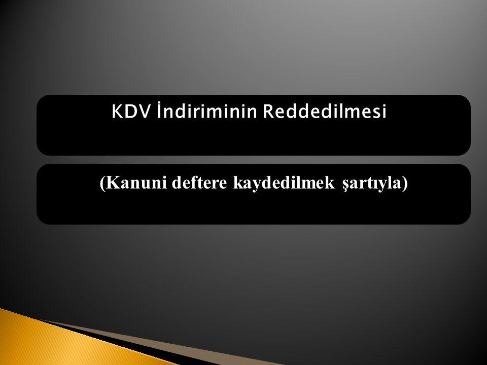 KDV İndiriminin Reddedilmesi (Kanuni deftere kaydedilmek şartıyla)