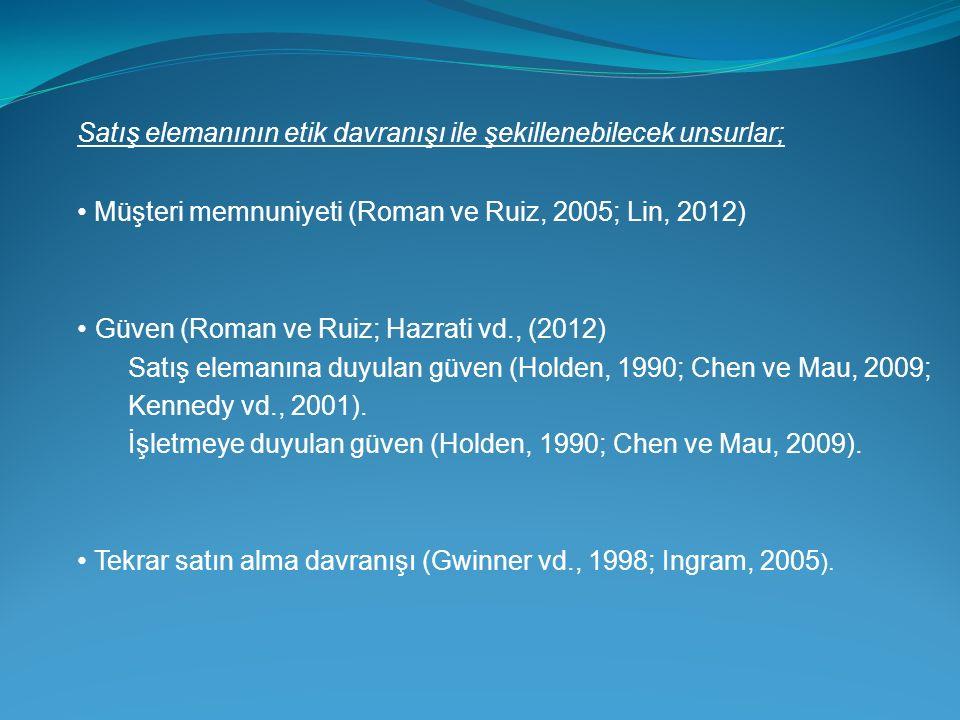 Satış elemanının etik davranışı ile şekillenebilecek unsurlar; Müşteri memnuniyeti (Roman ve Ruiz, 2005; Lin, 2012) Güven (Roman ve Ruiz; Hazrati vd., (2012) Satış elemanına duyulan güven (Holden, 1990; Chen ve Mau, 2009; Kennedy vd., 2001).