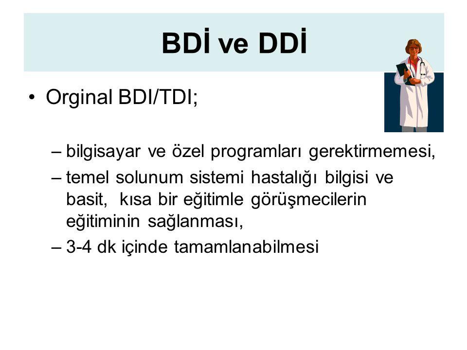 BDİ ve DDİ Orginal BDI/TDI; –bilgisayar ve özel programları gerektirmemesi, –temel solunum sistemi hastalığı bilgisi ve basit, kısa bir eğitimle görüşmecilerin eğitiminin sağlanması, –3-4 dk içinde tamamlanabilmesi