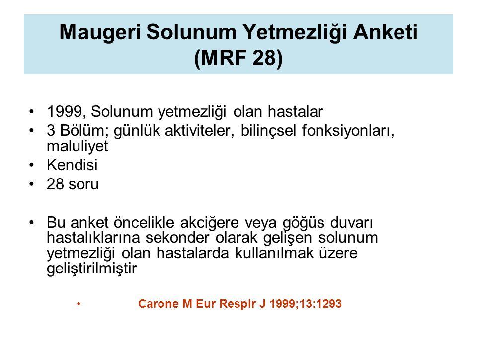 Maugeri Solunum Yetmezliği Anketi (MRF 28) 1999, Solunum yetmezliği olan hastalar 3 Bölüm; günlük aktiviteler, bilinçsel fonksiyonları, maluliyet Kendisi 28 soru Bu anket öncelikle akciğere veya göğüs duvarı hastalıklarına sekonder olarak gelişen solunum yetmezliği olan hastalarda kullanılmak üzere geliştirilmiştir Carone M Eur Respir J 1999;13:1293