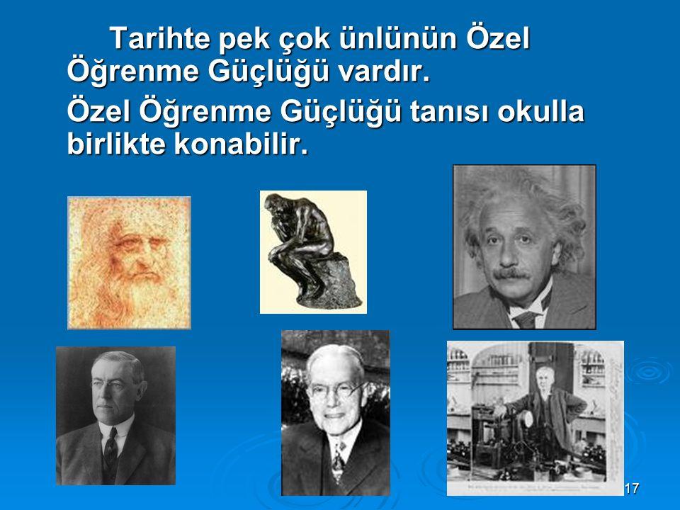 17 Tarihte pek çok ünlünün Özel Öğrenme Güçlüğü vardır. Özel Öğrenme Güçlüğü tanısı okulla birlikte konabilir.