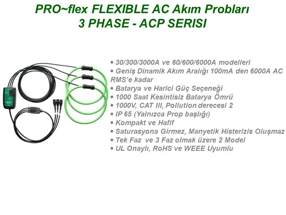 PRO~flex FLEXIBLE AC Akım Probları 3 PHASE - ACP SERISI  30/300/3000A ve 60/600/6000A modelleri  Geniş Dinamik Akım Aralığı 100mA den 6000A AC RMS
