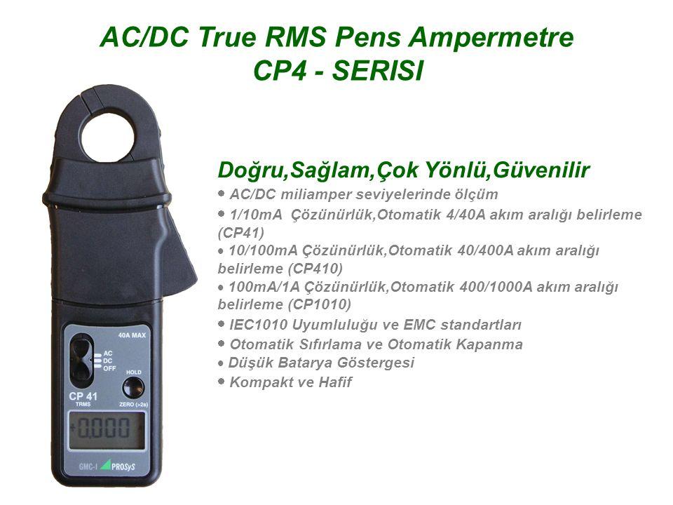 AC/DC Akım Probları– CP3 - SERISI Doğru,Sağlam,Çok Yönlü,Güvenilir  Multimetre (CP30) ve Osiloskop (CP35 ve CP305) ile kullanılabilen modelleri mevcuttur  AC/DC miliamper seviyelerinde ölçüm  Mükemmel Doğruluk ve 1mA çözünürlük (CP30/CP35)  Otomatik Sıfırlama ve Otomatik Kapanma  Kompakt ve Hafif  G eniş Bant Aralığı, Harmonikler ve Güç Ölçümü için Düşük Faz Kayması  Güç Elektroniği Uygulamaları için Sinyal Bozulma Önleyici