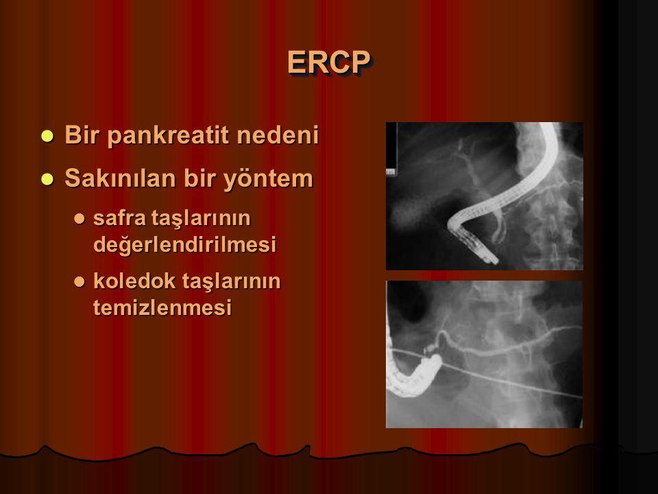 ERCPERCP Bir pankreatit nedeni Bir pankreatit nedeni Sakınılan bir yöntem Sakınılan bir yöntem safra taşlarının değerlendirilmesi safra taşlarının değerlendirilmesi koledok taşlarının temizlenmesi koledok taşlarının temizlenmesi