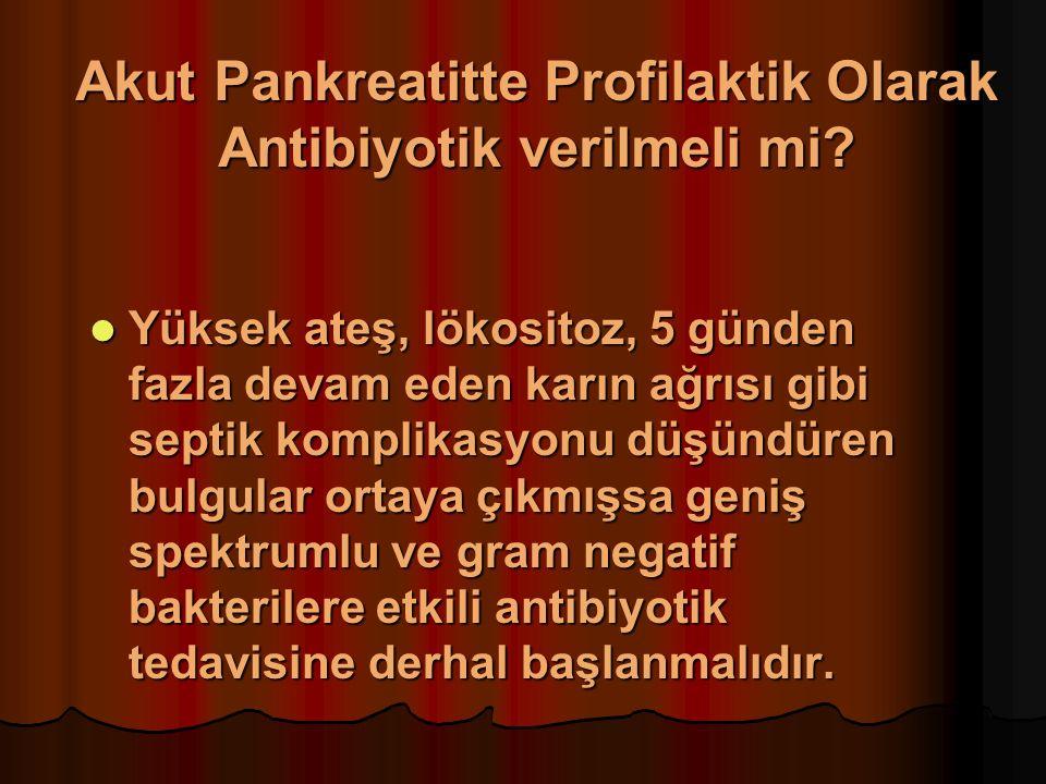 Akut Pankreatitte Profilaktik Olarak Antibiyotik verilmeli mi.