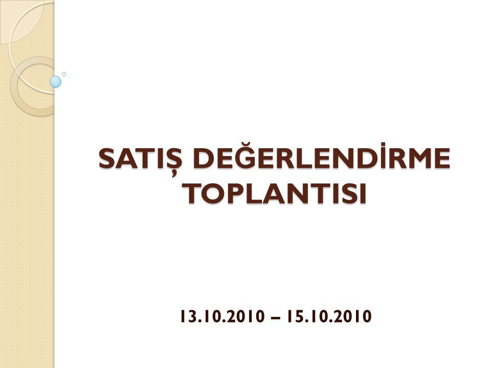 SATIŞ DE Ğ ERLEND İ RME TOPLANTISI 13.10.2010 – 15.10.2010