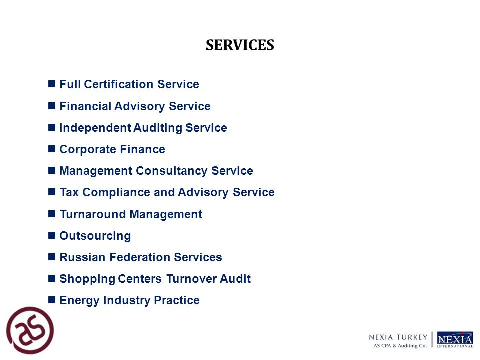 SERVICES 5 Full Certification Service Financial Advisory Service Independent Auditing Service Corporate Finance Management Consultancy Service Tax Compliance and Advisory Service Turnaround Management Outsourcing Russian Federation Services Shopping Centers Turnover Audit Energy Industry Practice