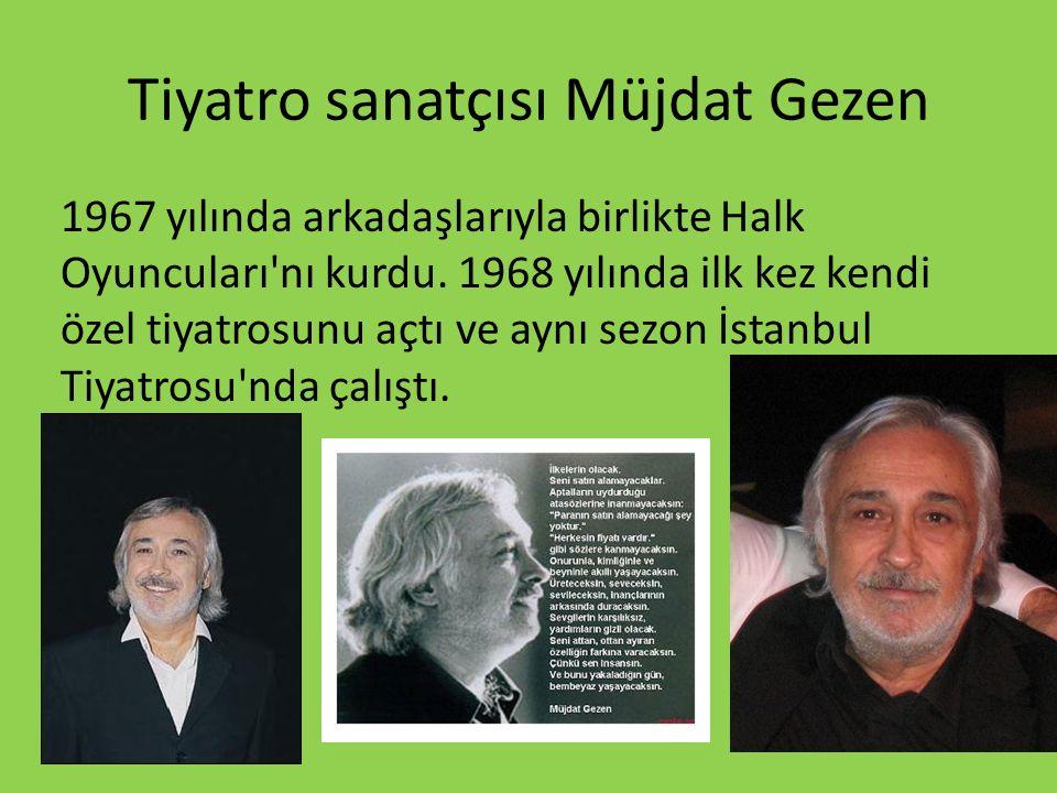 Tiyatro sanatçısı Müjdat Gezen 1967 yılında arkadaşlarıyla birlikte Halk Oyuncuları nı kurdu.