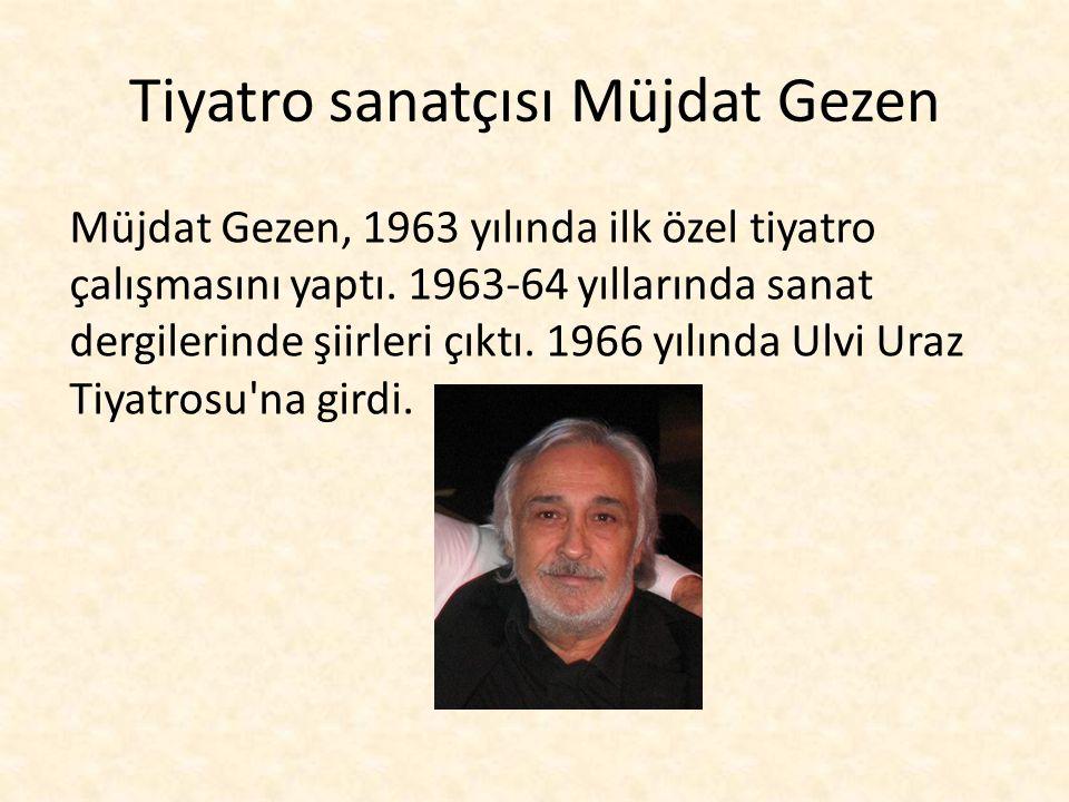 Tiyatro sanatçısı Müjdat Gezen Müjdat Gezen, 1963 yılında ilk özel tiyatro çalışmasını yaptı.