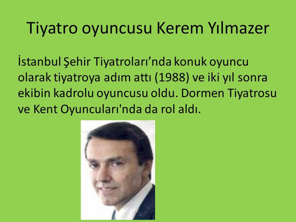 Tiyatro oyuncusu Kerem Yılmazer İstanbul Şehir Tiyatroları'nda konuk oyuncu olarak tiyatroya adım attı (1988) ve iki yıl sonra ekibin kadrolu oyuncusu oldu.