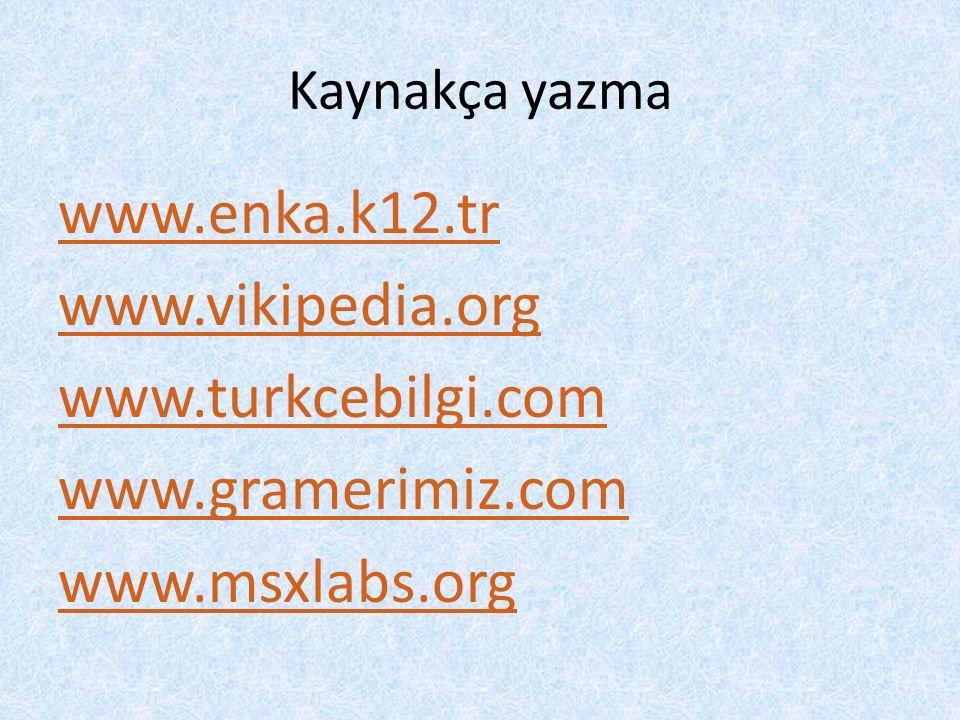 Kaynakça yazma www.enka.k12.tr www.vikipedia.org www.turkcebilgi.com www.gramerimiz.com www.msxlabs.org