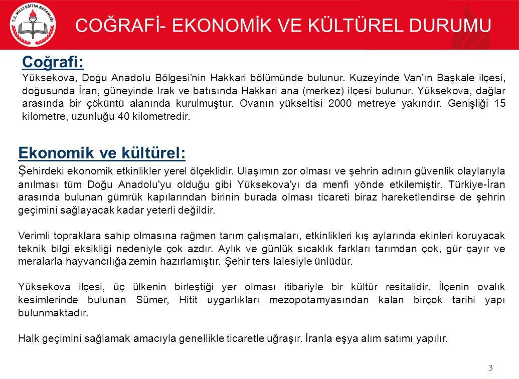 3 COĞRAFİ- EKONOMİK VE KÜLTÜREL DURUMU Coğrafi: Yüksekova, Doğu Anadolu Bölgesi nin Hakkari bölümünde bulunur.