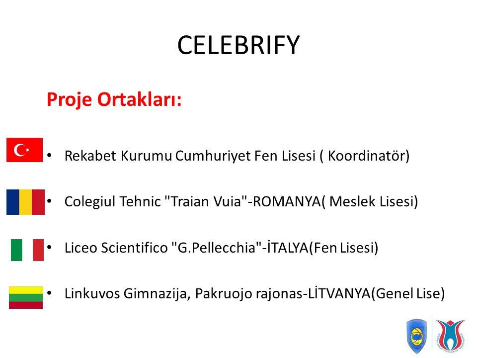 CELEBRIFY Proje Ortakları: Rekabet Kurumu Cumhuriyet Fen Lisesi ( Koordinatör) Colegiul Tehnic