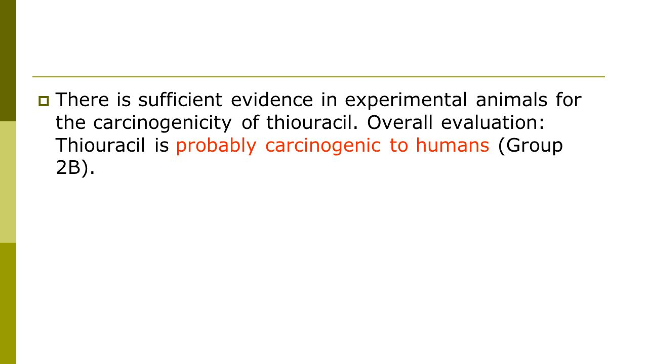  There is sufficient evidence in experimental animals for the carcinogenicity of thiouracil.