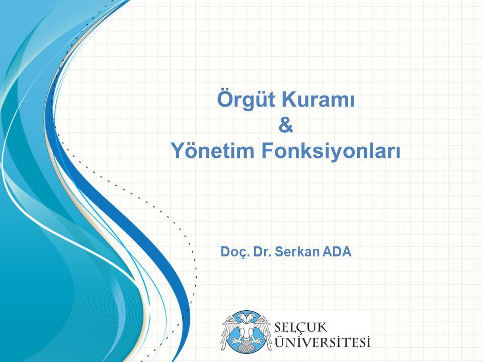 Örgüt Kuramı & Yönetim Fonksiyonları Doç. Dr. Serkan ADA