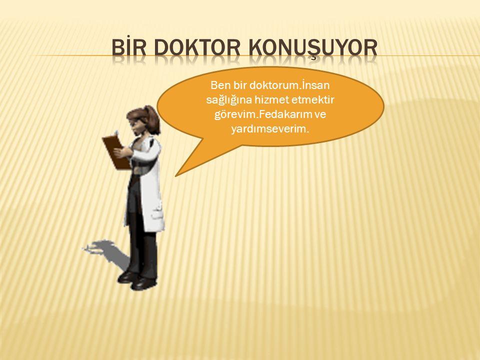 Ben bir doktorum.İnsan sağlığına hizmet etmektir görevim.Fedakarım ve yardımseverim.