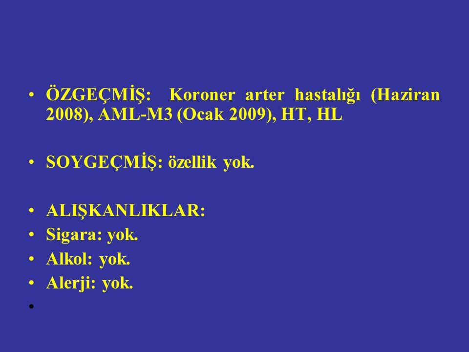 ÖZGEÇMİŞ: Koroner arter hastalığı (Haziran 2008), AML-M3 (Ocak 2009), HT, HL SOYGEÇMİŞ: özellik yok.