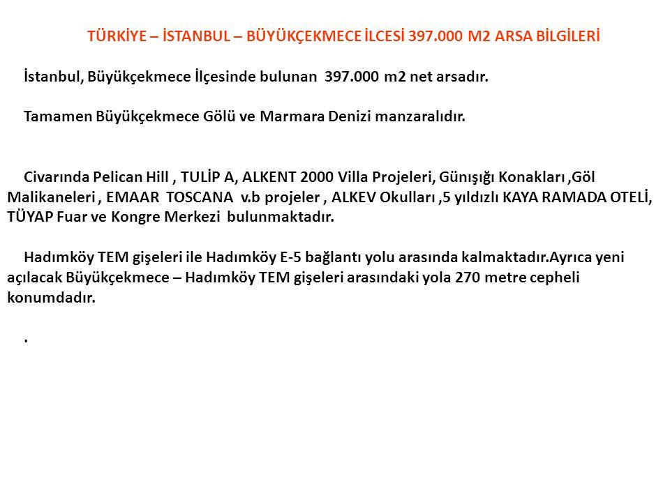 TÜRKİYE – İSTANBUL – BÜYÜKÇEKMECE İLCESİ 397.000 M2 ARSA BİLGİLERİ İstanbul, Büyükçekmece İlçesinde bulunan 397.000 m2 net arsadır.