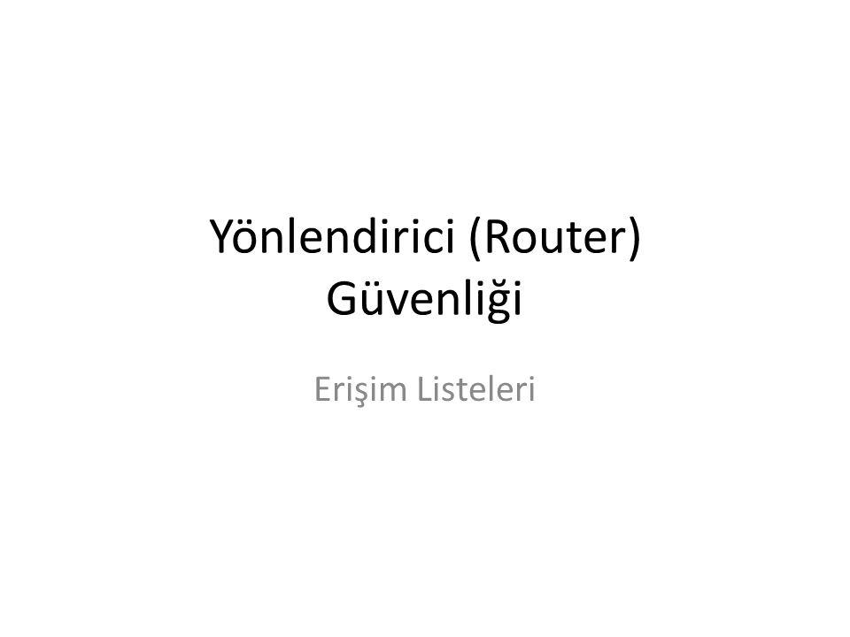 Yönlendirici (Router) Güvenliği Erişim Listeleri