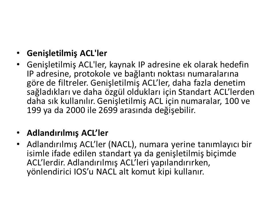 Genişletilmiş ACL'ler Genişletilmiş ACL'ler, kaynak IP adresine ek olarak hedefin IP adresine, protokole ve bağlantı noktası numaralarına göre de filt